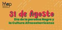 Día de la persona Negra y la Cultura Afrocostarricense,  31 de agosto.